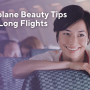 Travel Beauty Tips during your Long-Haul Flight